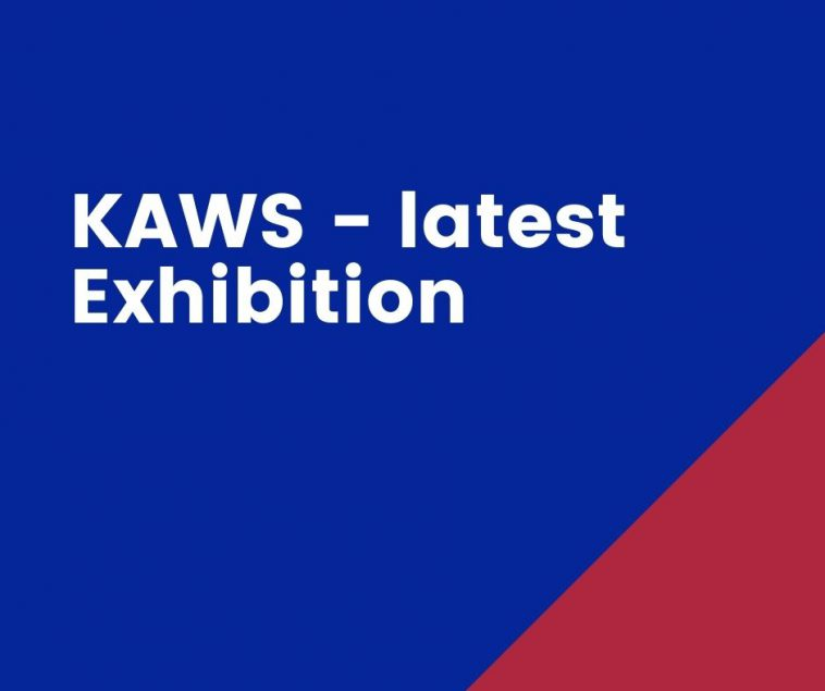 KAWS - latest Exhibition