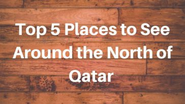 Top 5 Places to See Around the North of Qatar